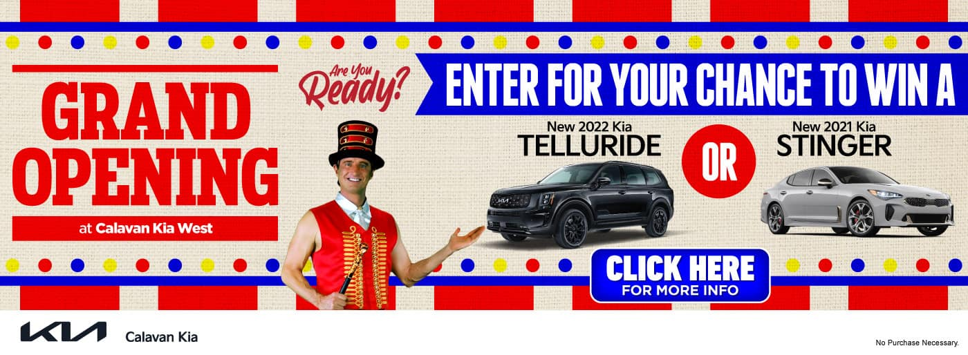 Grand Opening at Calavan Kia West - Enter For Your Chance to Win a 2022 Kia Telluride or 2021 Kia Stinger - Click for More Info