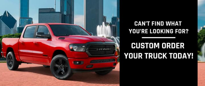 Can't Find What You Are Looking For? Custom Order Your Truck Today!