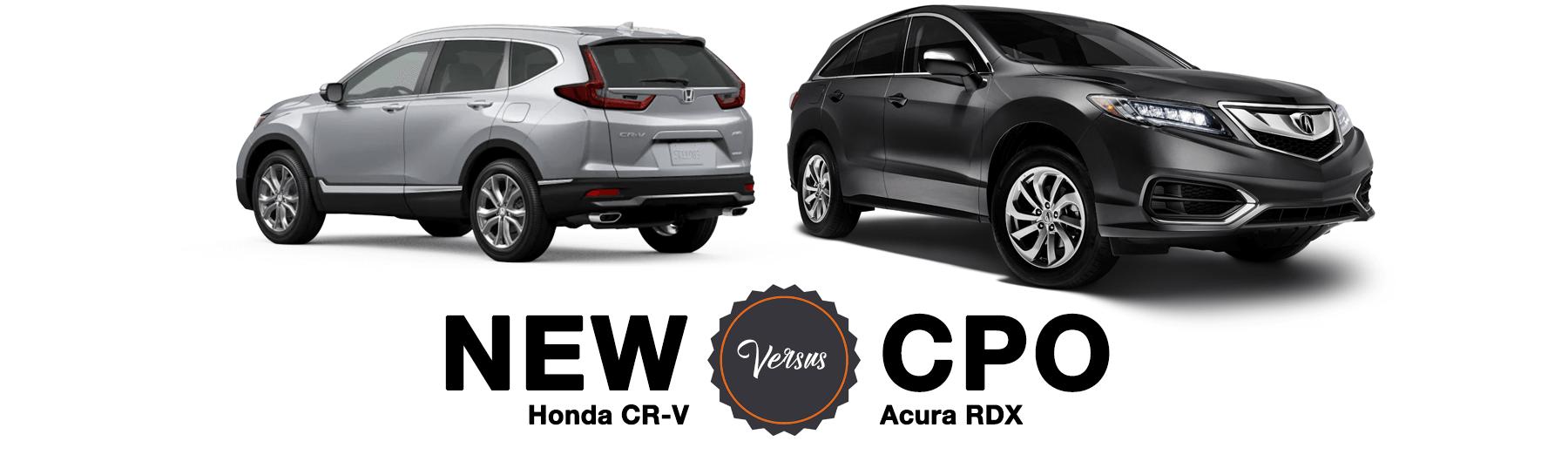 New Honda CR-V Versus CPO Acura RDX