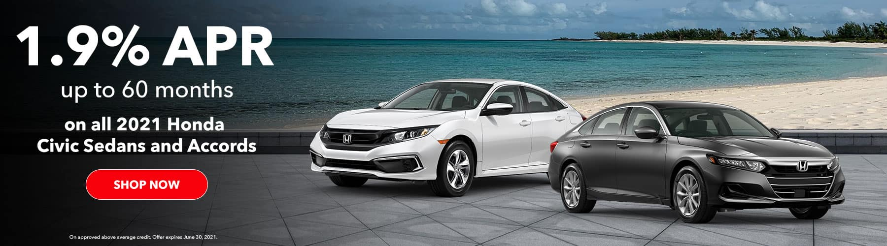 1.9% APR up to 60 months on all 2021 Honda Civic Sedans and Accords – On approved above average credit. Offer expires June 30, 2021.