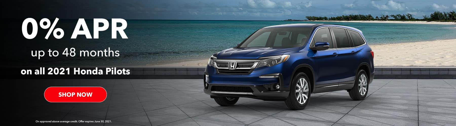 0.0% APR up to 48 months on all 2021 Honda Pilots – On approved above average credit. Offer expires June 30, 2021.