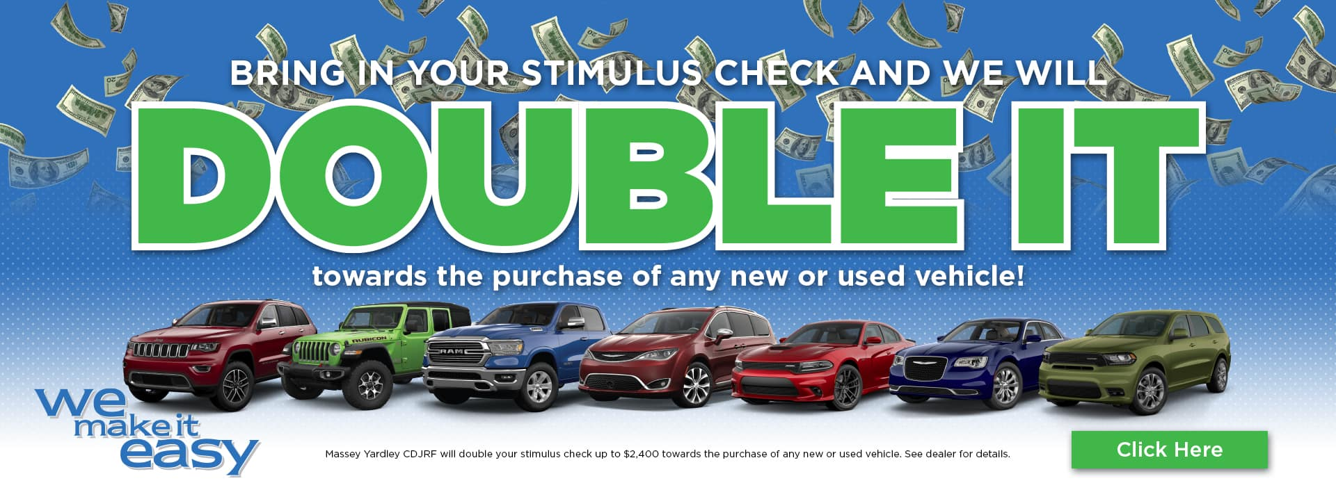 bring in your stimulus check and we will double it towards the purchase of any new or used vehicle