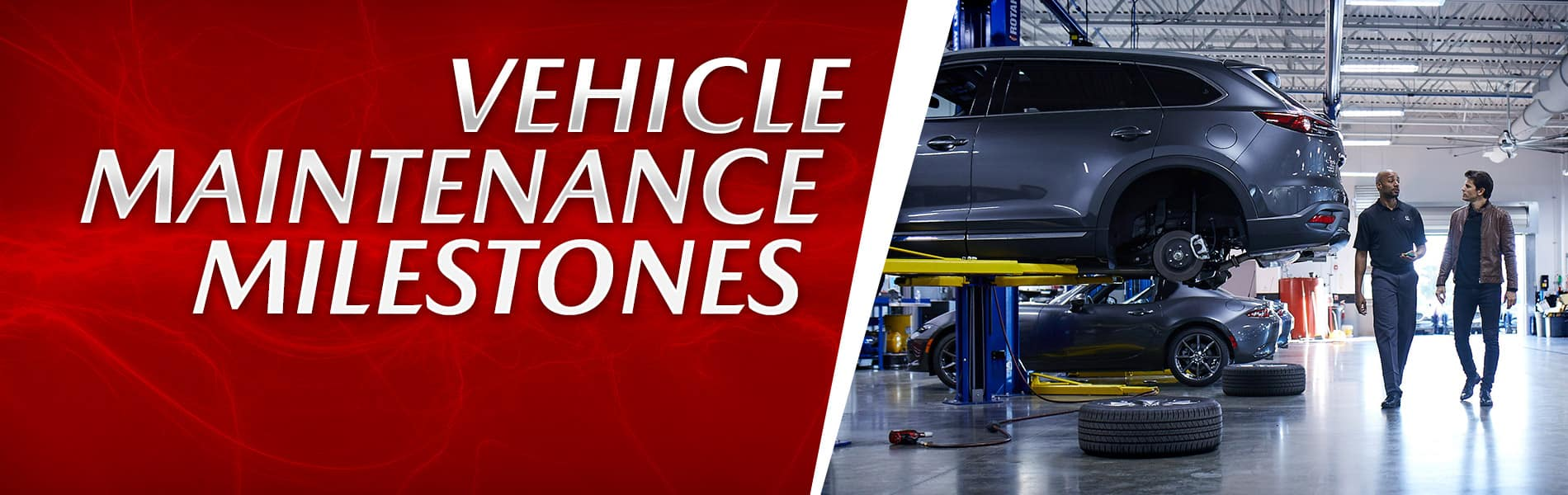 Watch for these vehicle maintenance milestones to ensure your Mazda gets the service it needs