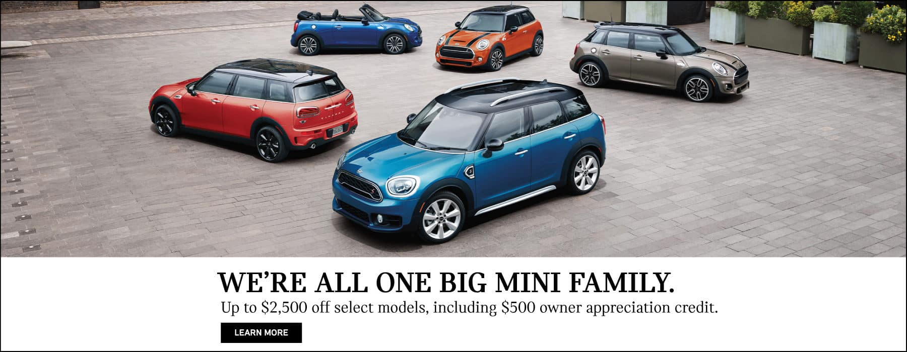 WE'RE ALL ONE BIT MINI FAMILY. Up to $2,500 off select models, including $500 owner appreciation credit.