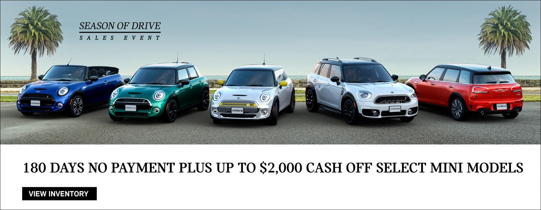 180 DAYS NO PAYMENT PLUS UP TO $2000 CASH OFF SELECT MINI MODELS