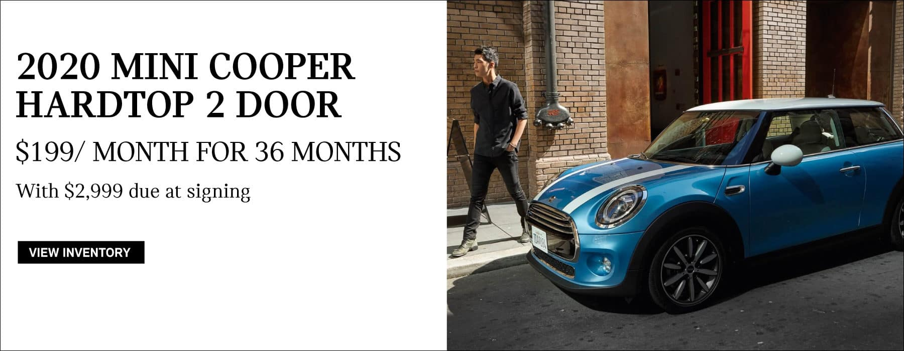 $199/month for 36 months. MINI COOPER S HARDTOP 2 DOOR. $2999 due at signing.