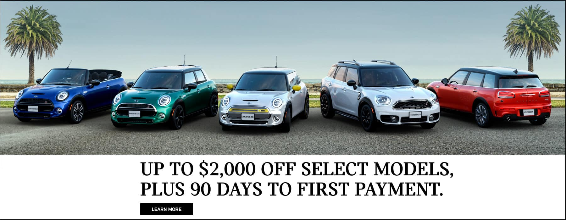 UP TO $2000 OFF SELECT MODELS, PLUS 90 DAYS TO FIRST PAYMENT