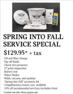 """Spring into fall service special, for $129.95 + tax. -Oil and filter change -Top off fluids -Check tire pressures -27 point inspection -Battery test -Wiper blades -Wash, vacuum, and sanitize -""""Spring into Fall"""" accessory kit -Complimentary loaner cars available -10% off recomeneded services (excludes tires)"""