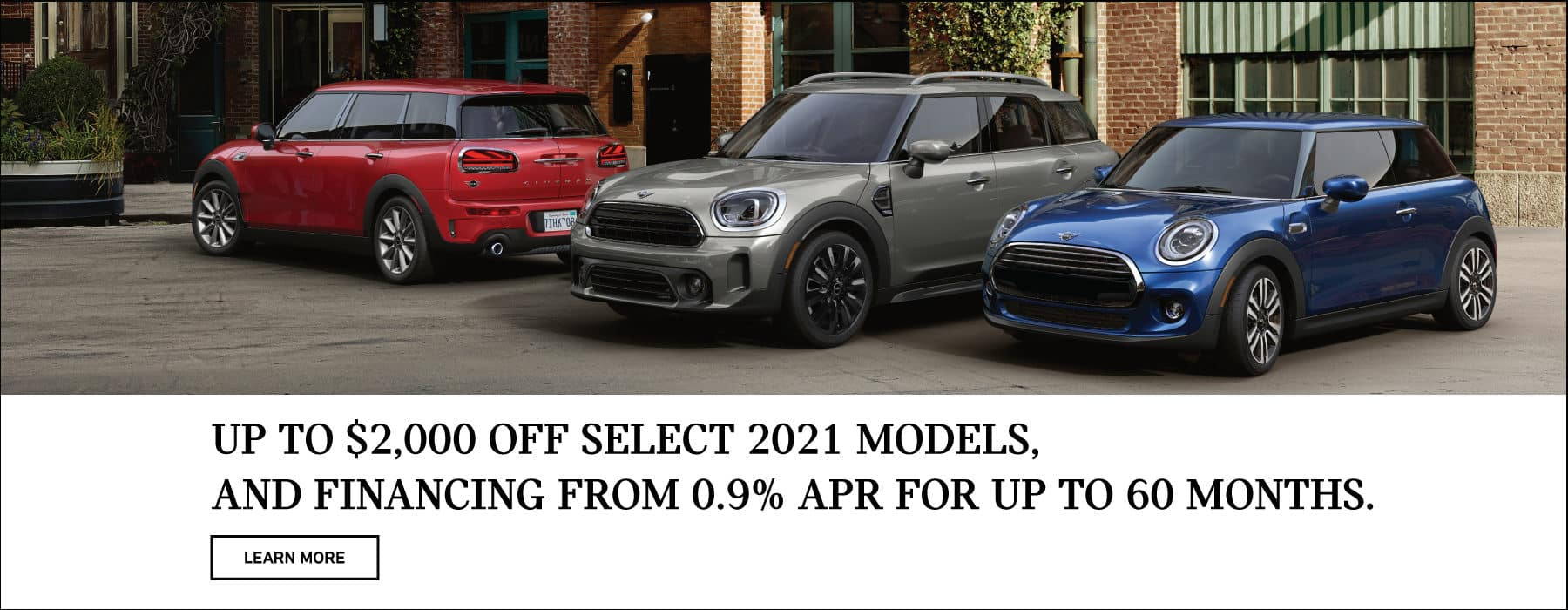 Up to $2000 off select MINI models. With 0.9% APR Financing for up to 60 months