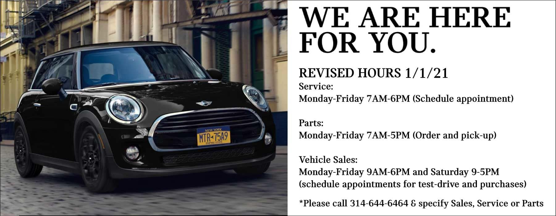 REVISED HOURS 1/1/21: Service: Monday-Friday 7AM-6PM (Schedule appointment) Parts: Monday-Friday 7AM-5PM (Order and pick-up) Vehicle Sales: Monday-Friday 9AM-6PM and Saturday 9-5PM (schedule appointments for test-drive and purchases)