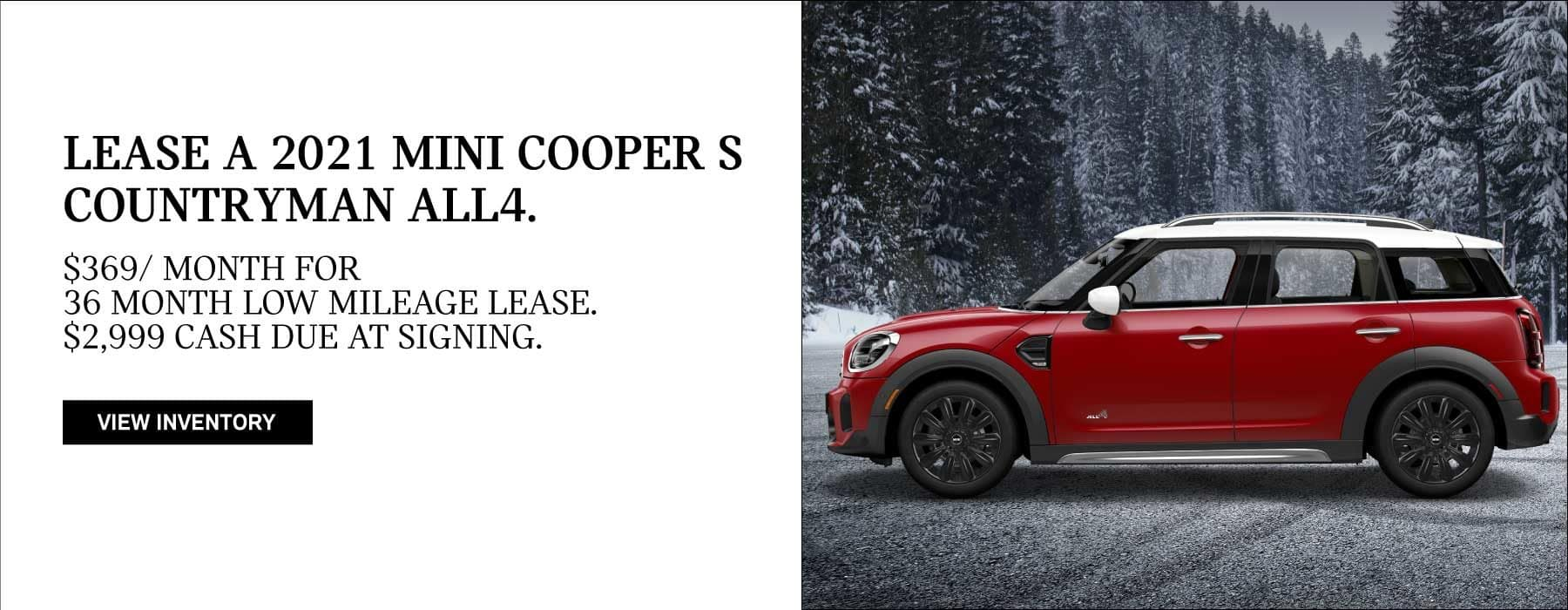 Lease a 2021 MINI Cooper S Countryman ALL4 for $369 for 36 month low mileage lease with $2,999 due at signing.