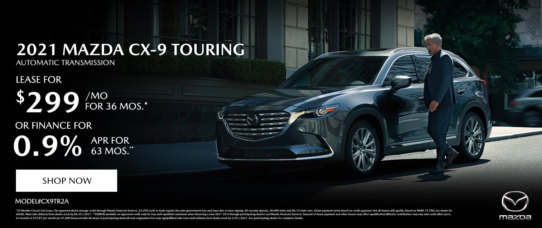 2021 MAZDA CX-9 TOURING AUTOMATIC (MODEL#CX9TR2A) Lease Specials: $299/month @ 36 months* OR Special Finance: 0% APR for 63 Months**