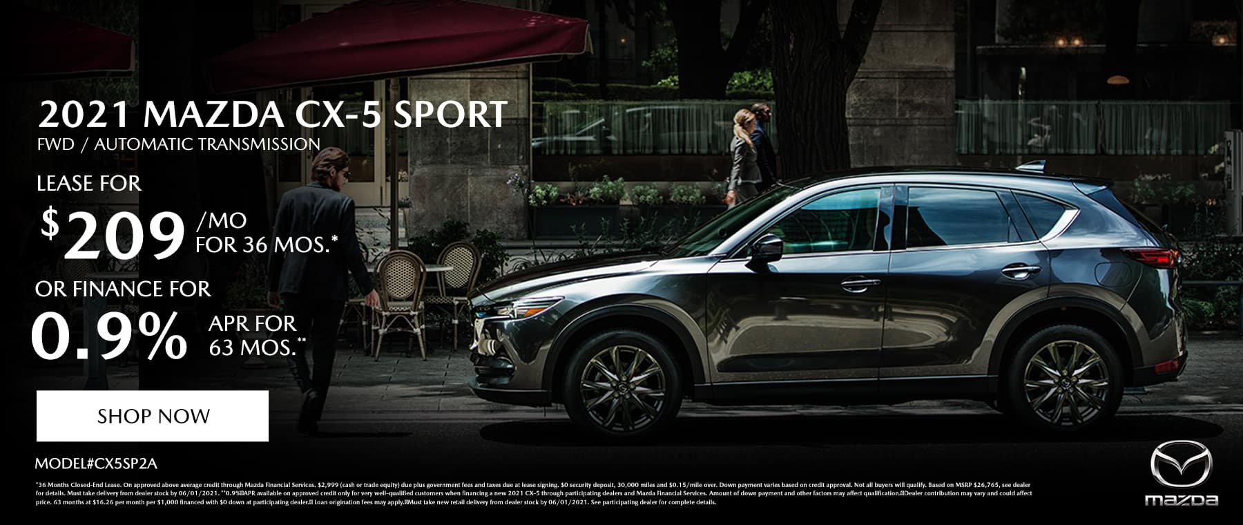2021 MAZDA CX-5 SPORT FWD AUTOMATIC (MODEL#CX5SP2A) Lease Specials: $209/month @ 36 months* OR Special Finance: 0.9% APR for up to 63 Months**