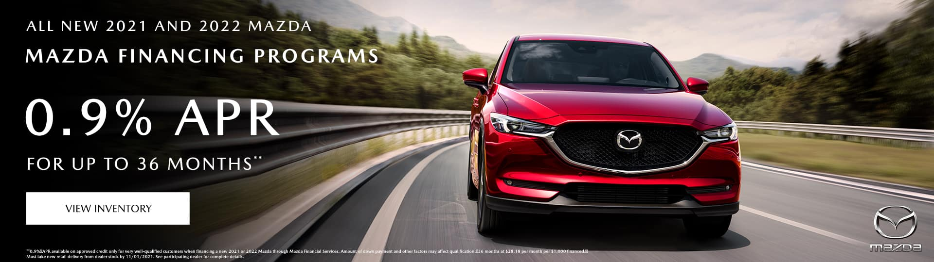 ALL NEW 2021 AND 2022 MAZDA FINANCING PROGRAM, 0.9% APR for up to 36 Months**