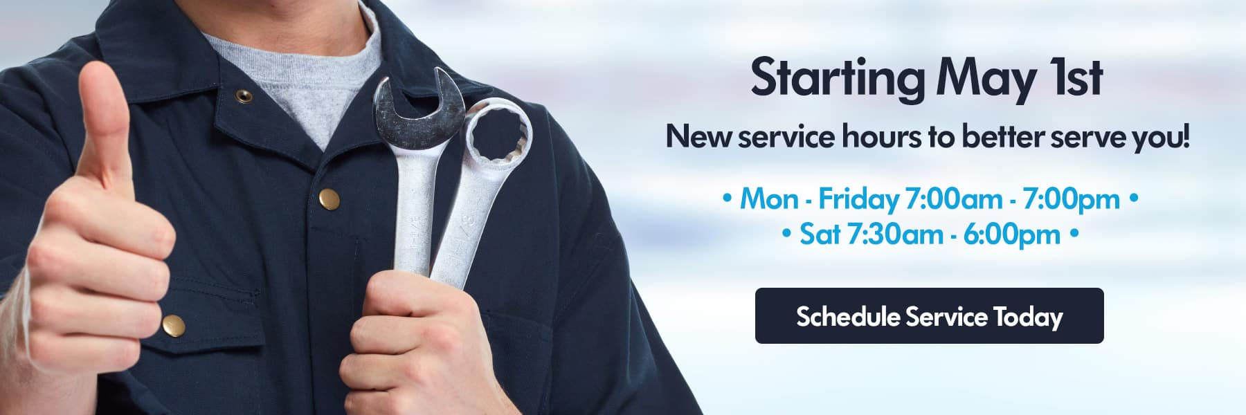 Starting May 1st - New Service Hours To Better Serve You - Monday Through Friday 7am to 7pm - Saturday 7:30am to 6pm - Schedule Your Service Today
