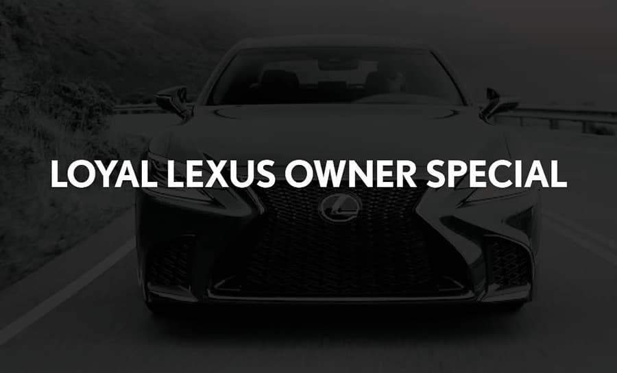 LOYAL LEXUS OWNER SPECIAL